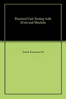 Practical Unit Testing with JUnit and Mockito by [Kaczanowski, Tomek]