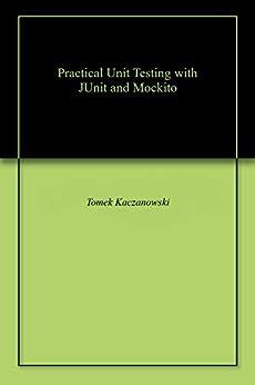 [Kaczanowski, Tomek]のPractical Unit Testing with JUnit and Mockito (English Edition)