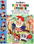 Big-Ears and the Naughty Trick (Toy Town Stories)
