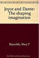 Joyce and Dante: The Shaping Imagination
