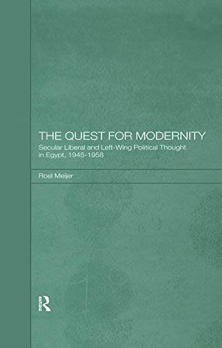 The Quest for Modernity: Secular Liberal and Left-wing Political Thought in Egypt, 1945-1958 (English Edition)