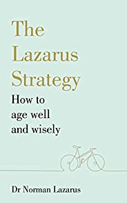 The Lazarus Strategy: How to Age Well and Wisely