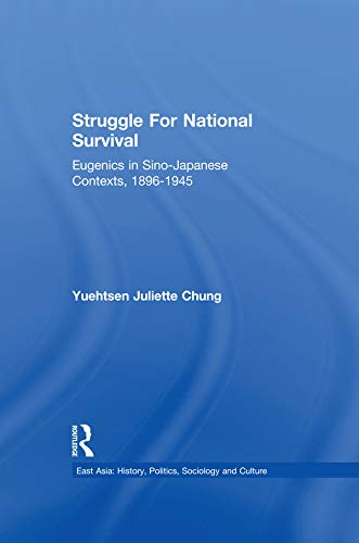 Struggle For National Survival: Chinese Eugenics in a Transnational Context, 1896-1945 (East Asia: History, Politics, Sociology and Culture) (English Edition)