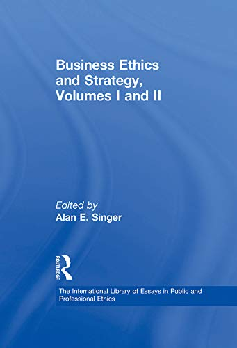 Business Ethics and Strategy, Volumes I and II (The International Library of Essays in Public and Professional Ethics) (English Edition)