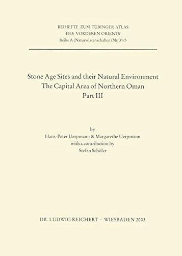 Download Stone Age Sites and Their Natural Environment: The Capital Area of Northern Oman. Part III (Reihe a (Naturwissenschaften)) 3895003735