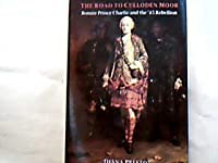 The Road to Culloden Moor: Bonnie Prince Charlie and the '45 Rebellion (History and Politics)
