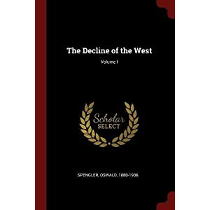 The Decline of the West; Volume I