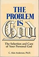 The Problem Is God