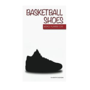 Basketball Shoes Weekly Planner 2016: 16 Month Calendar