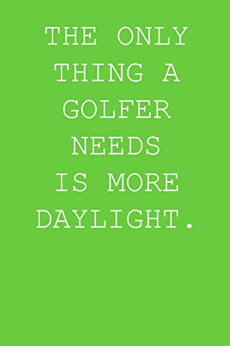 The Only Thing a Golfer Needs Is More Daylight.: A Perfect Gift for Golfers and Golf Enthusiasts, 110 Lined Page Journal and 30 Lines Per Page, 6x9, Professionally Designed (Journal, Notebooks and Diaries). for Kids, Boys, Girls, Students, Teachers, and F