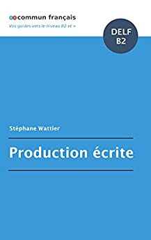 Production écrite DELF B2 (French Edition) by [Wattier, Stéphane]