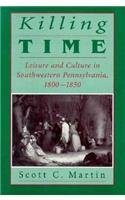Killing Time: Leisure and Culture in Southwestern Pennsylvania, 1800-1850 (Pittsburgh Series in Social and Labor History)