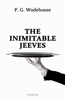 The Inimitable Jeeves by [P. Wodehouse]