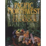 Pacific Northwest: The Beautiful Cookbook