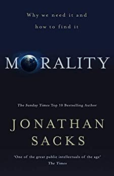Morality: Why we need it and how to find it by [Sacks, Jonathan]