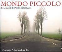 Mondo piccolo. Fotografie di Paolo Simonazzi. Catalogo della mostra (Brescello-Fontanelle di Roccabianca 2010). Ediz. italiana e inglese
