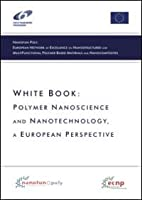 White book. Polymer nanoscience and nanotechnology. A European perspective