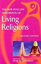 The New Penguin Handbook of Living Religions: Second Edition (Penguin Reference Books)