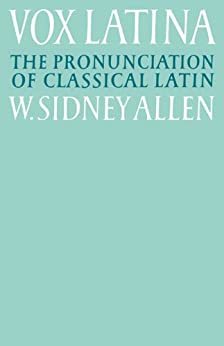 Vox Latina: A Guide to the Pronunciation of Classical Latin by [Allen, W. Sidney]