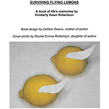 SURVIVING FLYING LEMONS: A book of life's memories by Kimberly Dawn Nelson Robertson