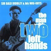 The Man With Two Left Hands by Sir Bald Diddley & His Wig-Outs (2003-05-20)