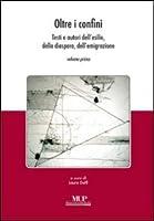 Oltre i confini. Testi e autori dell'esilio, della diaspora, dell'emigrazione vol. 1