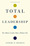 Total Leadership: Be a Better Leader, Have a Richer Life (English Edition)