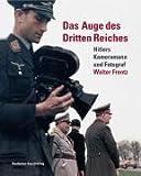 Das Auge des Dritten Reiches: Hitlers Kameramann und Fotograf Walter Frentz