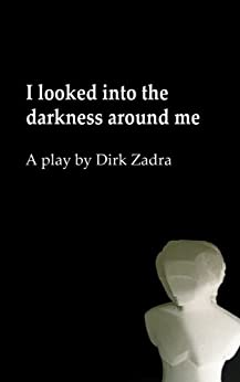 I looked into the darkness around me by [Zadra, Dirk]