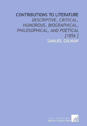 Contributions to Literature: Descriptive, Critical, Humorous, Biographical, Philosophical, and Poetical [1856 ]