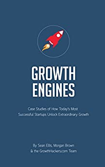 Startup Growth Engines: Case Studies of How Today's Most Successful Startups Unlock Extraordinary Growth by [Ellis, Sean, Brown, Morgan]