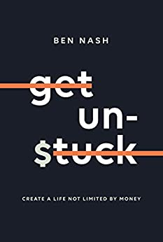 Get Unstuck: Create a life not limited by money by [Nash, Ben]