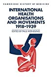 International Health Organisations and Movements, 1918?1939 (Cambridge Studies in the History of Medicine)