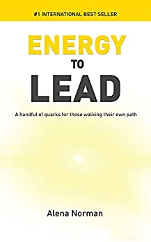 Energy to Lead: A handful of quarks for those walking their own path by [Norman, Alena]