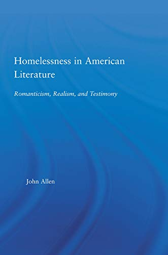 Homelessness in American Literature: Romanticism, Realism and Testimony (Studies in American Popular History and Culture) (English Edition)