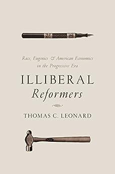 [Leonard, Thomas C.]のIlliberal Reformers: Race, Eugenics, and American Economics in the Progressive Era