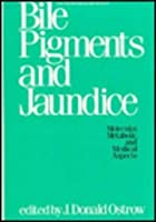 Bile Pigments and Jaundice: Molecular, Metabolic, and Medical Aspects (Liver: Normal Function and Disease Series, Vol 4)