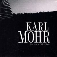 End of the Line by Karl Mohr (2000-05-03)