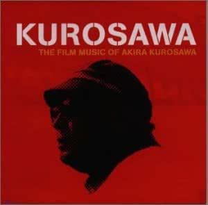 KUROSAWA~THE FILM MUSIC OF AKIRA KUROSAWA~