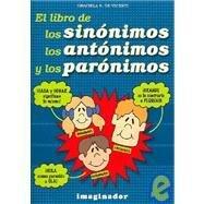 El libro de los sinonimos, los antonimos y los paronimos / The Book of Synonymous, Antonyms, And Paranyms