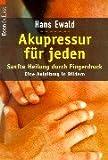 Akupressur fuer jeden. Sanfte Heilung durch Fingerdruck.