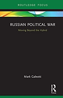 Russian Political War: Moving Beyond the Hybrid by [Galeotti, Mark]