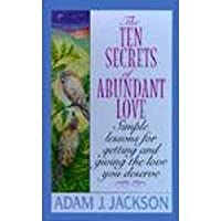 The Ten Secrets of Abundant Love: A Modern Parable of Wisdom of Happiness That Will Change Your Life
