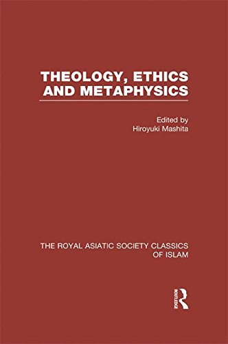 Theology, Ethics and Metaphysics: Royal Asiatic Society Classics of Islam (Royal Asiatic Society Books)