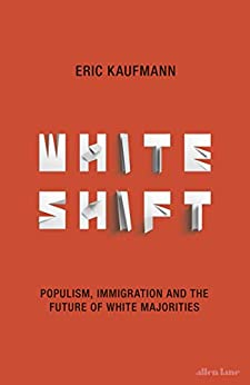 Whiteshift: Populism, Immigration and the Future of White Majorities by [Kaufmann, Eric]