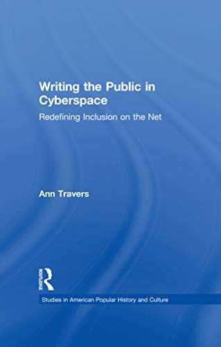 Writing the Public in Cyberspace: Redefining Inclusion on the Net (Studies in American Popular History and Culture) (English Edition)