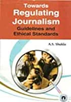 Towards Regulating Journalism: Guidelines and Ethical Standards