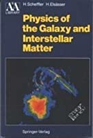 Physics of the Galaxy and Interstellar Matter (Astronomy & Astrophysics Library)