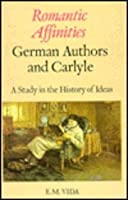Romantic Affinities: German Authors and Carlyle : A Study in the History of Ideas