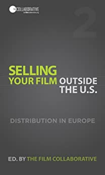 Selling Your Film Outside the U.S.: Digital Distribution in Europe by [The Film Collaborative]